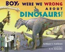 Boy-Were-We-Wrong-about-Dinosaurs-9780142411933